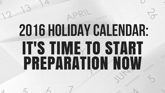 2016 Holiday Calendar - It's Time To Start Preparation Now - BMT Micro