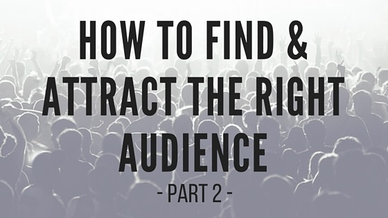 How To Find & Attract The Right Audience - Part 2 - BMT Micro