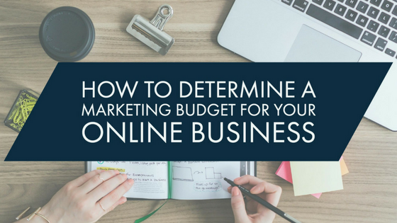 how to determine a marketing budget for your online business